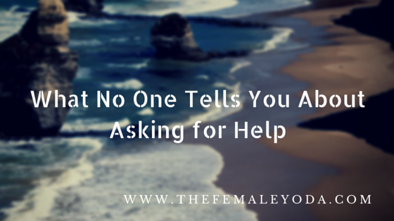 what no one tells you about asking for help