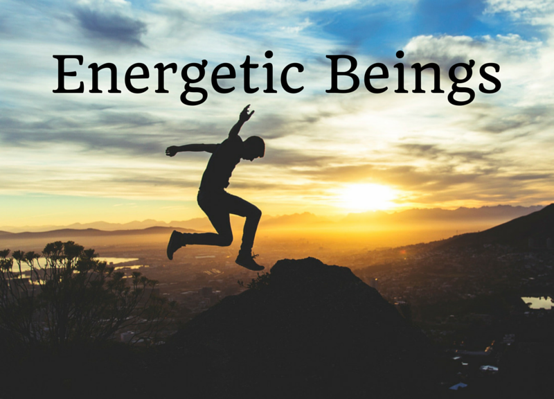 We Are Energetic Beings